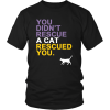 Cat Rescued You – District Unisex Shirt